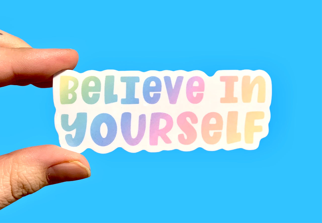 Believe in yourself (pack of 3 or 5 stickers)
