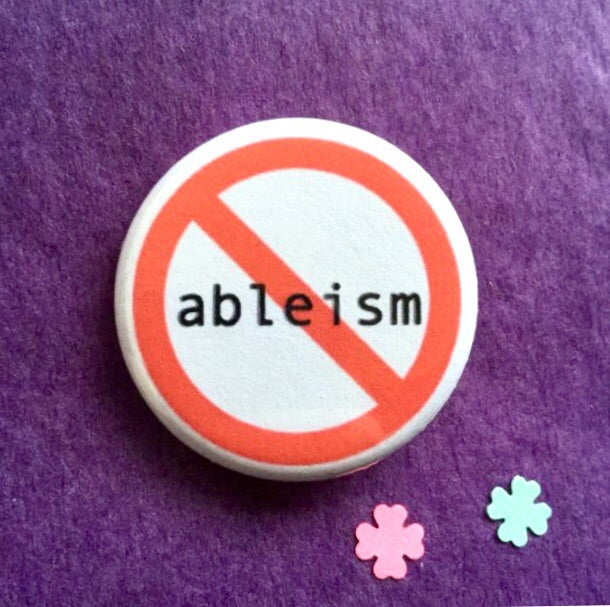Stop ableism - Radical Buttons