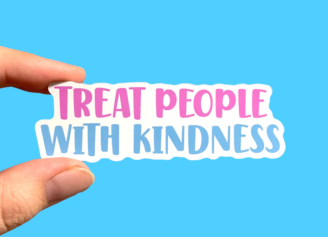 Treat people with kindness (pack of 3 or 5 stickers)