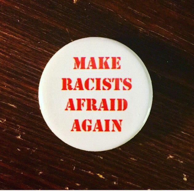 Make racists afraid again - Radical Buttons