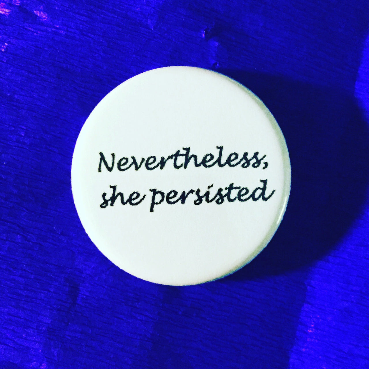 Nevertheless, she persisted - Radical Buttons