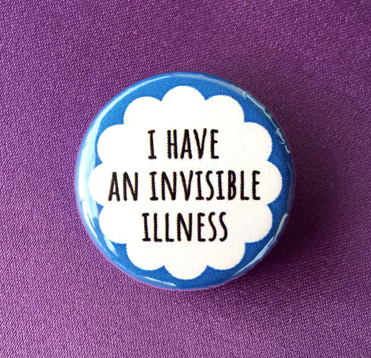 I have an invisible illness - Radical Buttons