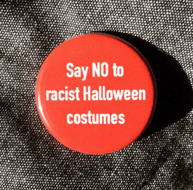 Say No to Racist Halloween Costumes - Radical Buttons