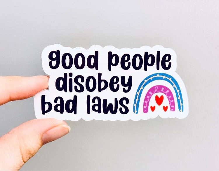 Good people disobey bad laws stickers (pack of 3 or 5)