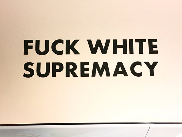Fuck white supremacy decal - Radical Buttons