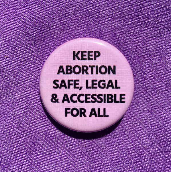 Keep abortion safe, legal and accessible for all - Radical Buttons