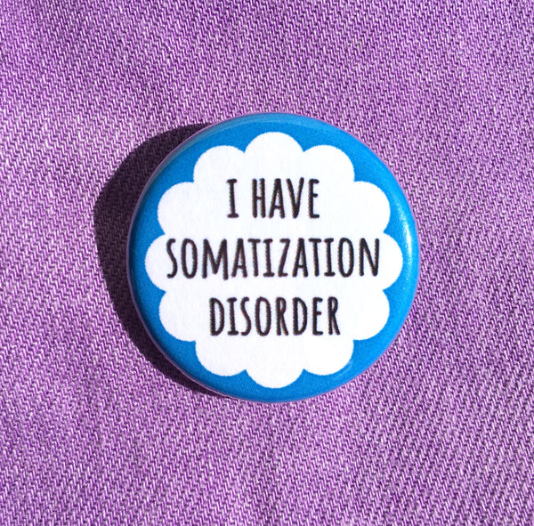I have somatization disorder - Radical Buttons