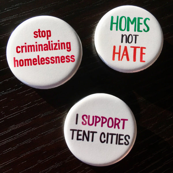 Charity buttons! Support the homeless and tent cities - Radical Buttons