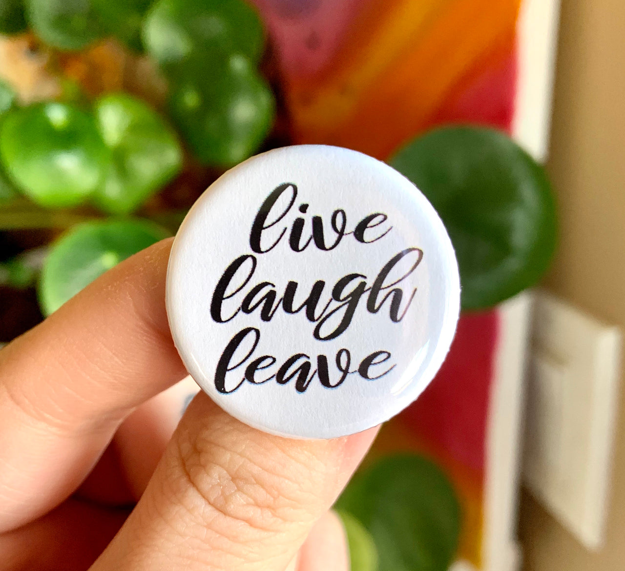 Live laugh leave - Radical Buttons