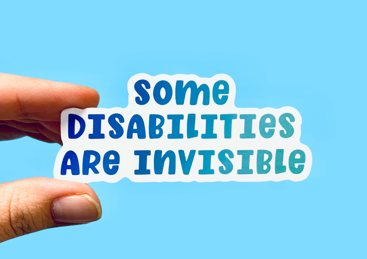 Some disabilities are invisible (pack of 3 or 5 stickers)