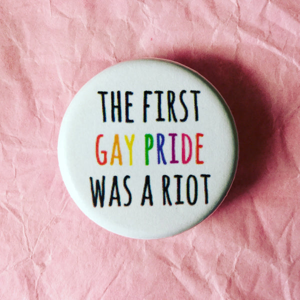 The first gay pride was a riot - Radical Buttons