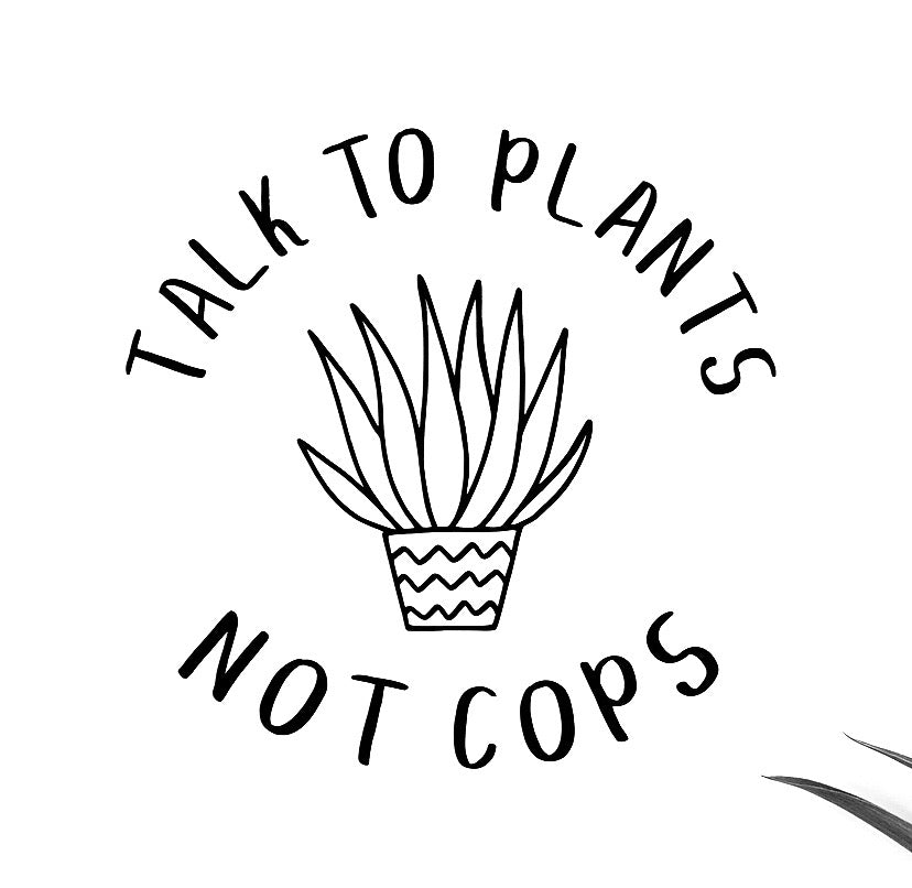 Talk to plants not cops decal