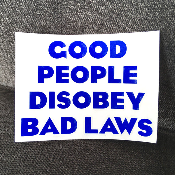 Good people disobey bad laws - Radical Buttons