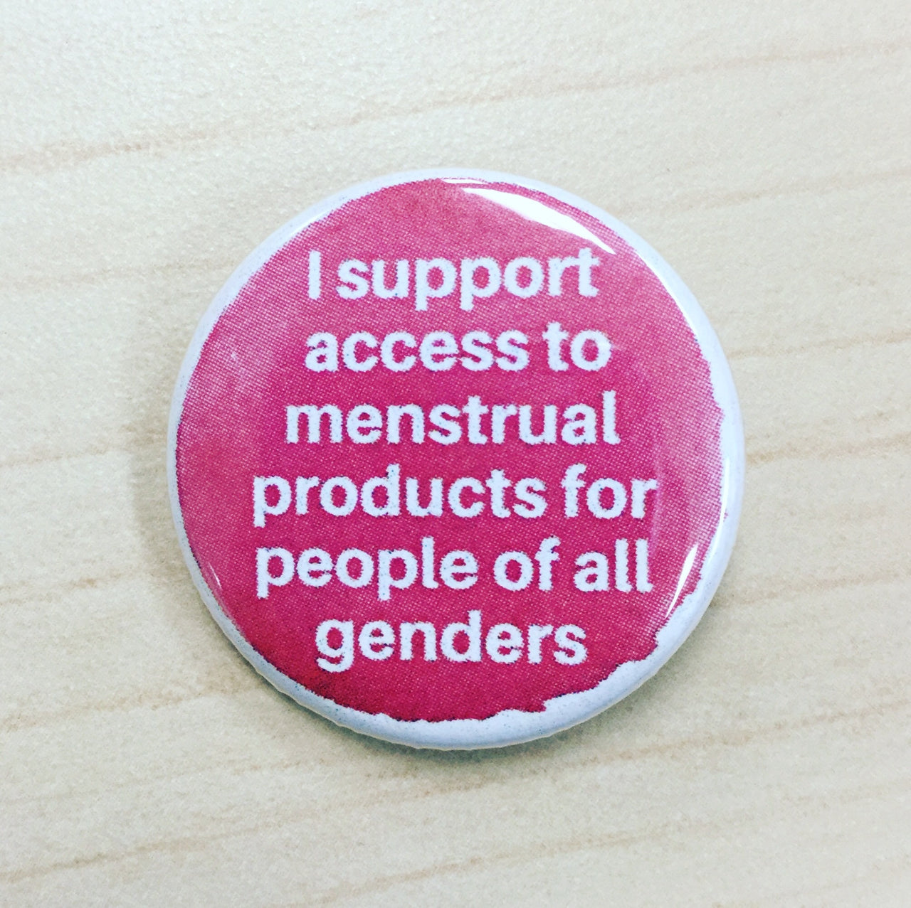 I support access to menstrual products for people of all genders - Radical Buttons
