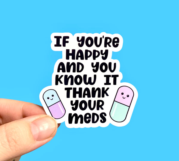 If you're happy and you know it thank your meds (pack of 3 or 5 stickers)
