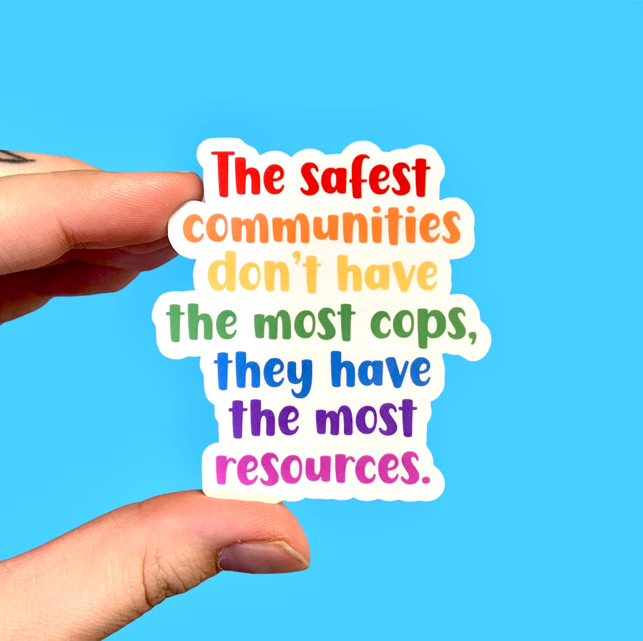 The safest communities don't have the most cops they have the most resources (pack of 3 or 5 stickers)