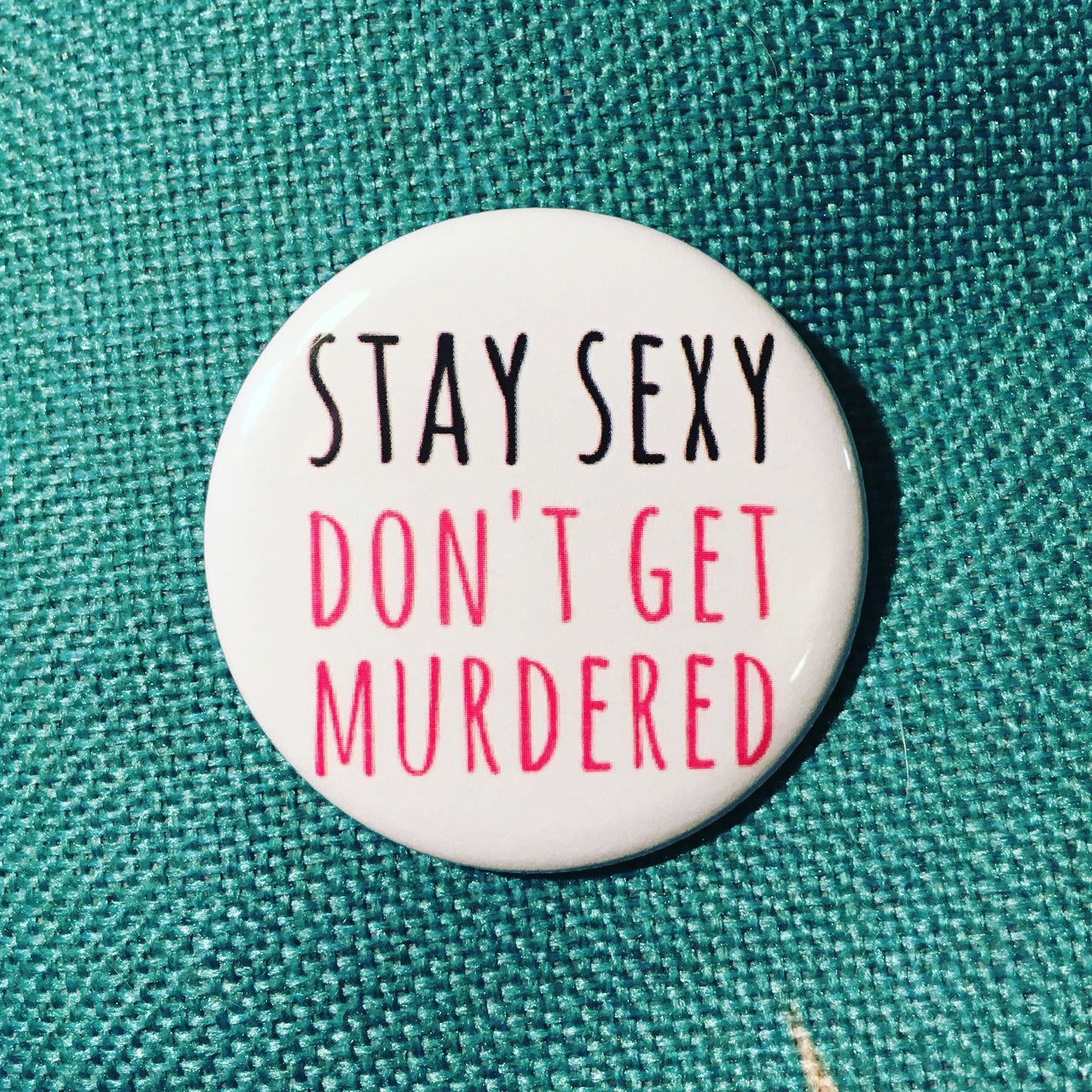 Stay sexy don't get murdered - Radical Buttons