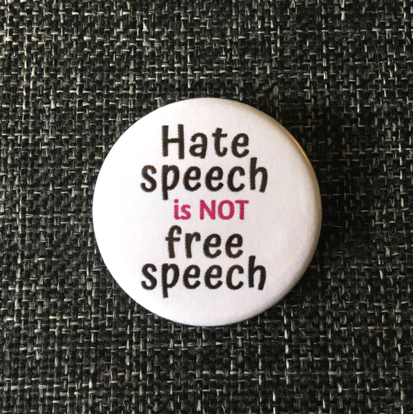 Hate speech is not free speech - Radical Buttons