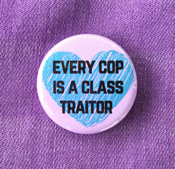 Every cops is a class traitor - Radical Buttons