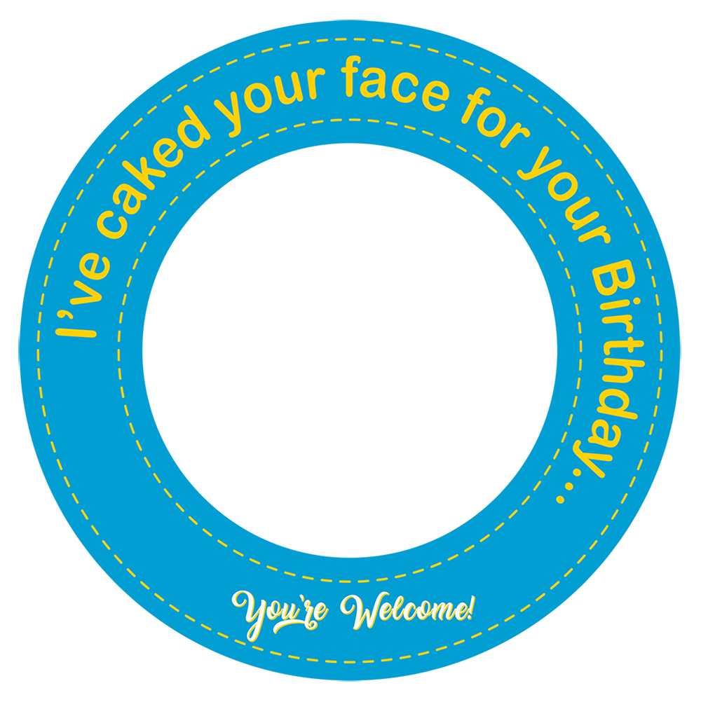 "Cake Your Face (8"" topper)"