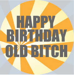'Happy Birthday Old Bitch' - cupcake toppers