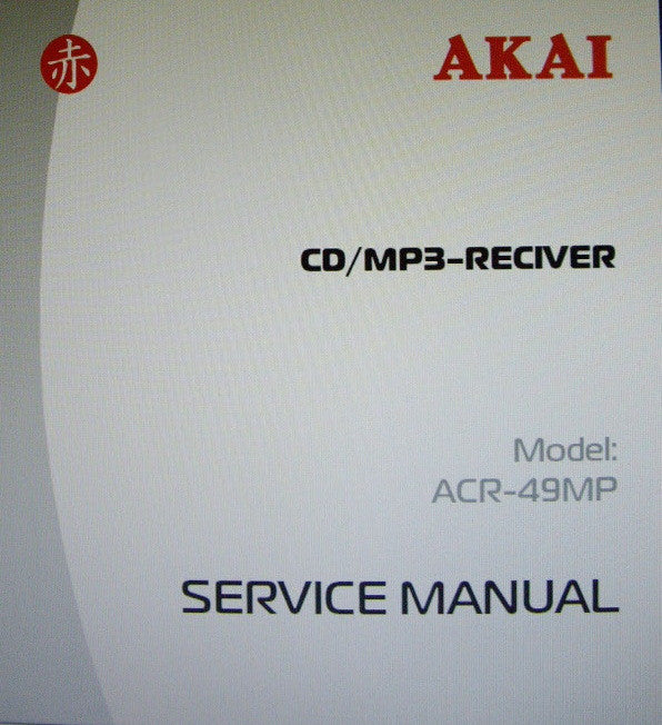 AKAI ACR-49MP CD MP3 RECEIVER SERVICE MANUAL INC BLK DIAG SCHEMS PCBS AND PARTS LIST 31 PAGES ENG