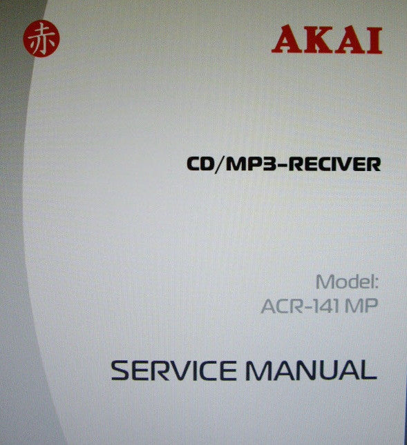AKAI ACR-141MP CD MP3 RECEIVER SERVICE MANUAL INC BLK DIAG SCHEMS PCBS AND PARTS LIST 34 PAGES ENG