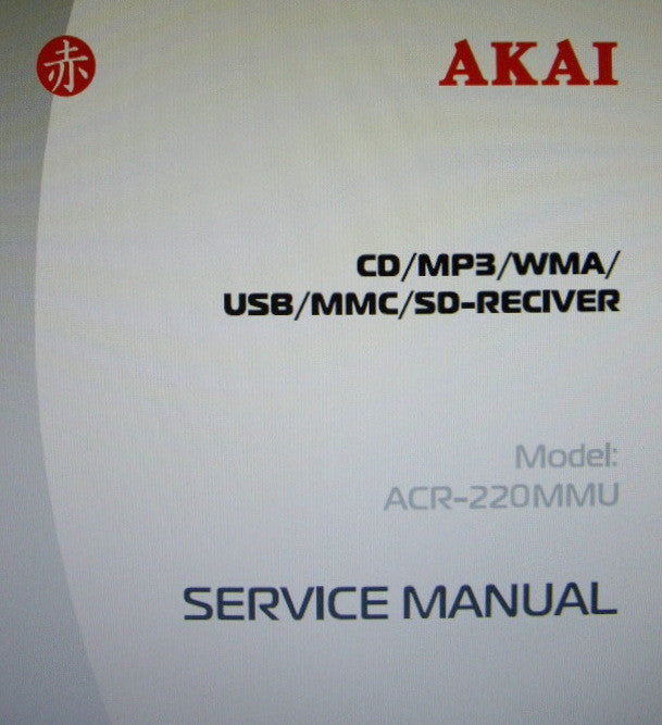 AKAI ACR-220MMU CD MP3 WMA USB MMC SD RECEIVER SERVICE MANUAL INC SCHEMS PCBS AND PARTS LIST 20 PAGES ENG