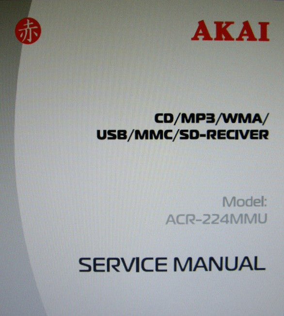 AKAI ACR-224MMU CD MP3 WMA USB MMC SD RECEIVER SERVICE MANUAL INC BLK DIAG SCHEMS PCBS AND PARTS LIST 40 PAGES ENG