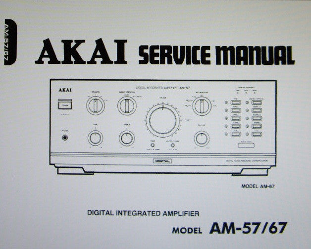 AKAI AM-57 AM-67 DIGITAL INTEGRATED AMP SERVICE MANUAL INC BLK DIAG SCHEMS PCBS AND PARTS LIST 38 PAGES ENG
