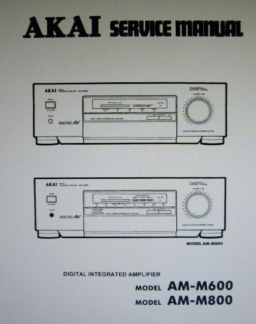 AKAI AM-M600 AM-M800 DIGITAL INTEGRATED AMP SERVICE MANUAL INC BLK DIAG SCHEMS PCBS AND PARTS LIST 30 PAGES ENG