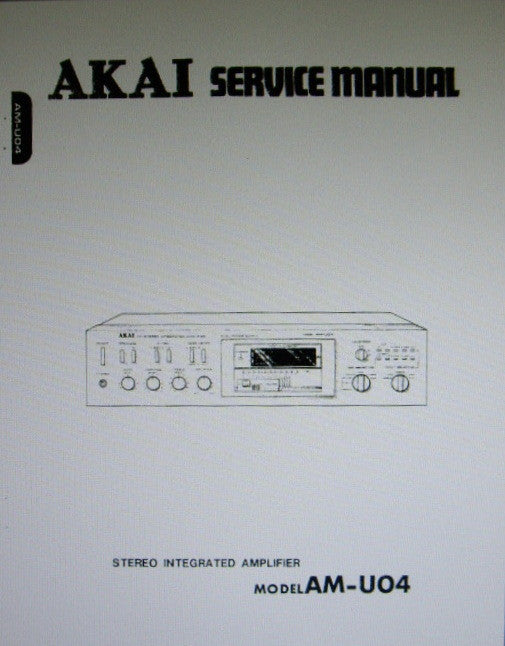 AKAI AM-U04 STEREO INTEGRATED AMP SERVICE MANUAL INC LEVEL DIAG SCHEMS PCBS AND PARTS LIST 40 PAGES ENG