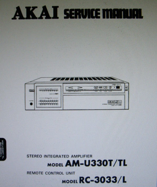 AKAI AM-U330T AM-U330TL STEREO INTEGRATED AMP RC-3033 RC-3033L REM CONTR SERVICE MANUAL INC SCHEMS PCBS AND PARTS LIST 61 PAGES ENG