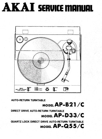 AKAI AP-B21 AP-B21C AUTO RETURN TURNTABLE AP-D33 AP-D33C DIRECT DRIVE AUTO RETURN TURNTABLE AP-Q55 AP-Q55C QUARTZ LOCK DIRECT DRIVE AUTO RETURN TURNTABLE SERVICE MANUAL INC PCB'S SCHEM DIAGS AND PARTS LIST 61 PAGES ENG