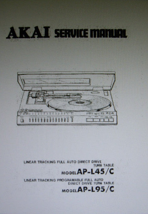 AKAI AP-L45 AP-L45C LINEAR TRACKING FULL AUTO DIRECT DRIVE TURNTABLE AP-L95 AP-L95C LINEAR TRACKING PROGRAMMABLE FULL AUTO DIRECT DRIVE TURNTABLE SERVICE MANUAL INC BLK DIAGS SCHEMS PCBS AND PARTS LIST 58 PAGES ENG