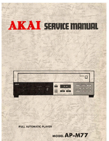 AKAI AP-M77 FULLY AUTOMATIC BELT DRIVE TURNTABLE SERVICE MANUAL INC DIAGS AND PARTS LIST 33 PAGES ENG
