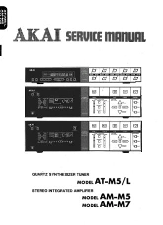 AKAI AT-M5 ATM5L QUARTZ SYNTHESIZER TUNER AM-M5 AM-M7 STEREO INTEGRATED AMPLIFIER SERVICE MANUAL INC BLK DIAGS SCHEM DIAGS PCB'S AND PARTS LIST 89 PAGES ENG