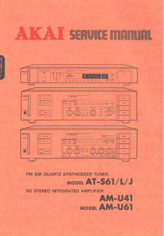 AKAI AT-S61 AT-S61L AT-S61J FM AM STEREO QUARTZ SYNTHESIZER TUNER AM-U41 AM-U61 DC STEREO INTEGRATED AMPLIFIER SERVICE MANUAL INC BLK DIAG SCHEM DIAGS PCB'S AND PARTS LIST 80 PAGES ENG