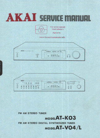 AKAI AT-V04 AT-V04L FM AM STEREO DIGITAL SYNTHESIZER TUNER AT-K03 FM AM STEREO TUNER SERVICE MANUAL INC SCHEM DIAGS PCB'S AND PARTS LIST 66 PAGES ENG