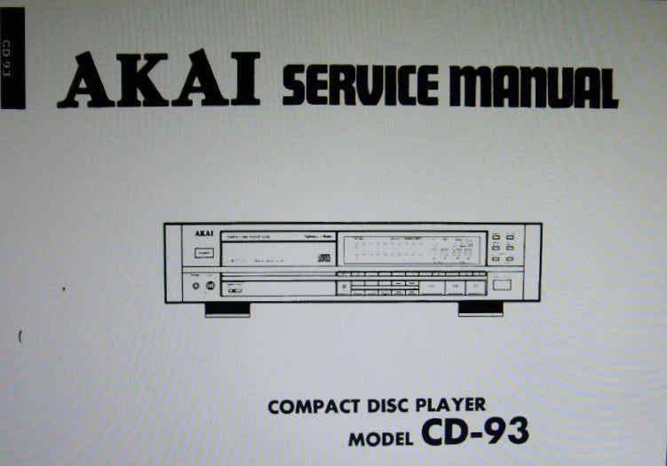 AKAI CD-93 CD PLAYER SERVICE MANUAL INC BLK DIAGS SCHEM DIAG PCBS AND PARTS LIST 40 PAGES ENG