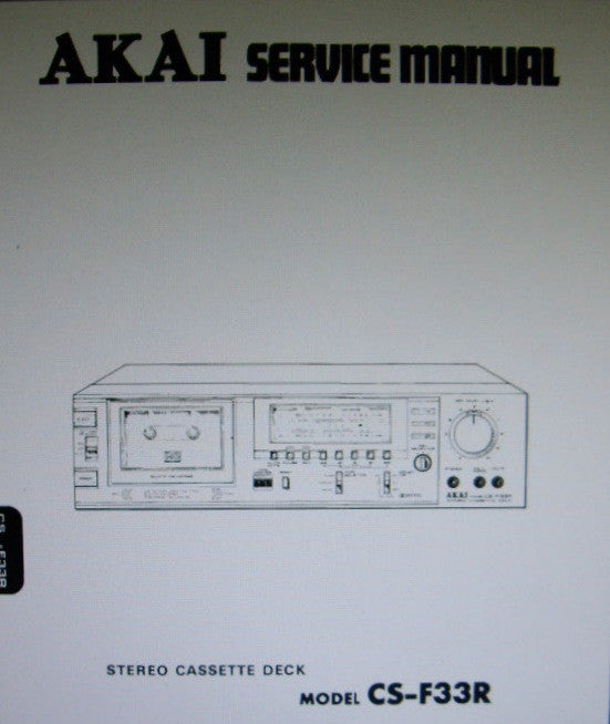AKAI CS-F33R STEREO CASSETTE TAPE DECK SERVICE MANUAL INC SCHEMS PCBS AND PARTS LIST 53 PAGES ENG