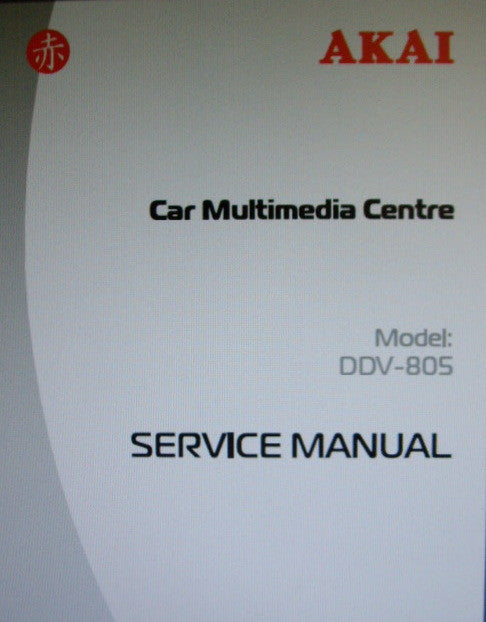AKAI DDV-805 CAR MULTIMEDIA CENTRE SERVICE MANUAL INC BLK DIAG SCHEMS PCBS AND PARTS LIST 74 PAGES ENG