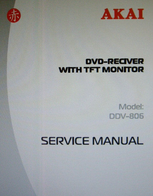 AKAI DDV-806 DVD RECEIVER WITH TFT MONITOR SERVICE MANUAL INC BLK DIAG SCHEMS PCBS AND PARTS LIST 74 PAGES ENG