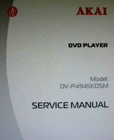 AKAI DV-P4945KDSM DVD PLAYER SERVICE MANUAL INC SCHEMS 13 PAGES ENG
