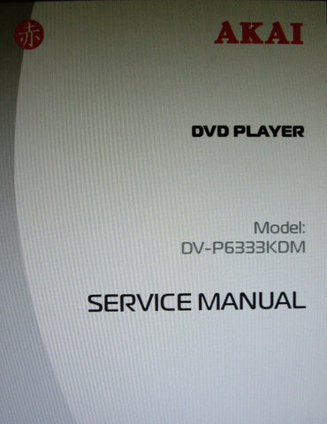 AKAI DV-P6333KDM DVD PLAYER SERVICE MANUAL INC SCHEMS AND PCBS 25 PAGES ENG