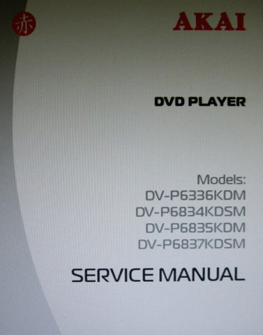 AKAI DV-P6336KDM DV-P6834KDSM DV-P6835KDM DV-P6837KDSM DVD PLAYER SERVICE MANUAL INC SCHEMS AND PCB 25 PAGES ENG