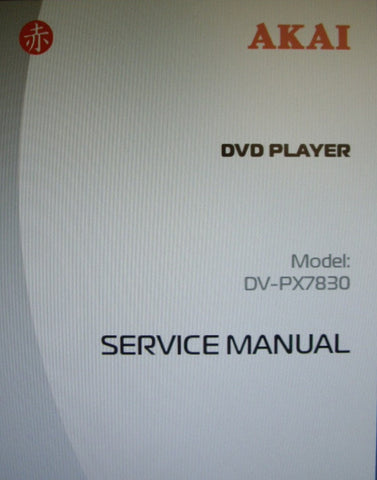 AKAI DV-PX7830 DVD PLAYER SERVICE MANUAL INC TRSHOOT GUIDE BLK DIAG SCHEMS PCBS AND PARTS LIST 35 PAGES ENG