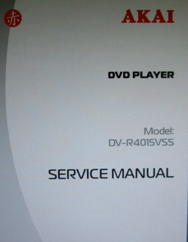 AKAI DV-R4015VSS DVD PLAYER SERVICE MANUAL INC BLK DIAG SCHEMS PCBS AND PARTS LIST 38 PAGES ENG