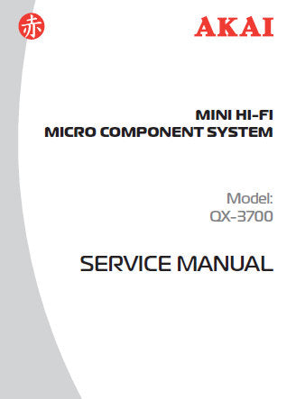 AKAI QX-3700 MINI HIFI MICRO COMPONENT SYSTEM SERVICE MANUAL INC BLK DIAG WIRING DIAG SCHEM DIAG PCB'S AND PARTS LIST 28 PAGES ENG
