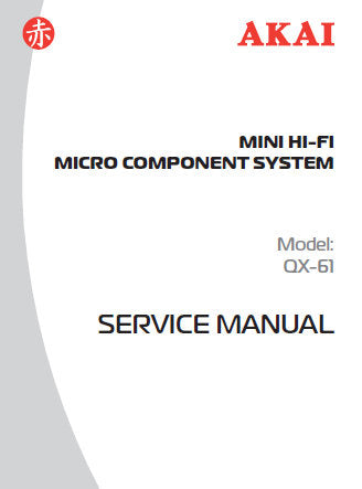 AKAI QX-61 MINI HIFI MICRO COMPONENT SYSTEM SERVICE MANUAL INC BLK DIAG WIRING DIAG SCHEM DIAG PCB'S AND PARTS LIST 48 PAGES ENG
